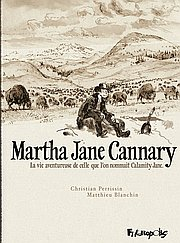 Martha Jane Cannary - Intégrale : La vie aventureuse de celle que l'on nommait Calamity Jane