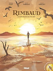 Rimbaud : L'Explorateur maudit